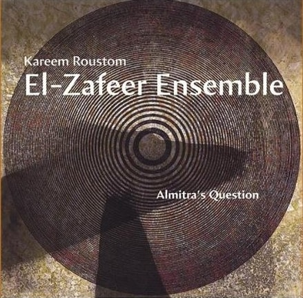 "Kareem Roustom & El-Zafeer Ensemble, ""Almitra's Question"""