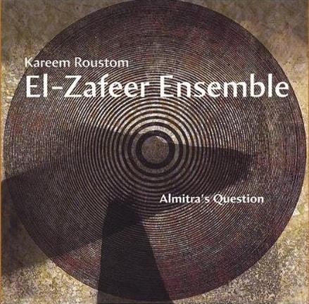 "Kareem Roustom & El-Zafeer Ensemble, ""Almitra's Question"""